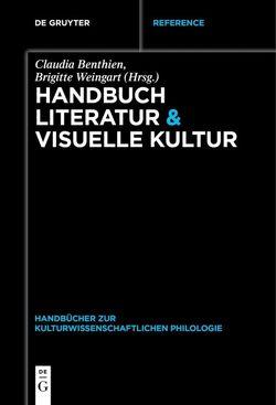 Handbuch Literatur & Visuelle Kultur von Benthien,  Claudia, Weingart,  Brigitte