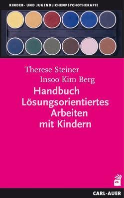 Handbuch Lösungsorientiertes Arbeiten mit Kindern von Berg,  Insoo Kim, Steiner,  Therese