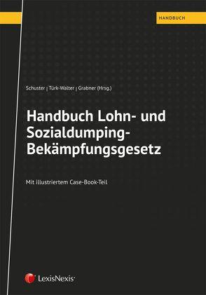 Handbuch Lohn- und Sozialdumping-Bekämpfungsgesetz von Grabner,  Claudia, Jahn,  Benjamin, Kuhaupt,  Christian, Schuster,  Stefan, Türk-Walter,  Karin