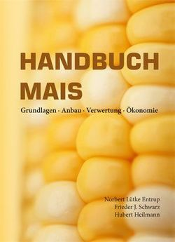 Handbuch Mais von Heilmann,  Hubert, Lütke Entrup,  Norbert, Schwarz,  Frieder J