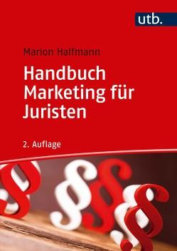 Handbuch Marketing für Juristen von Halfmann,  Marion