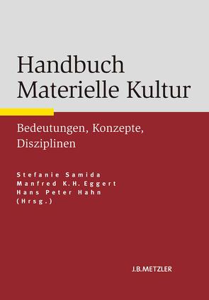 Handbuch Materielle Kultur von Eggert,  Manfred K. H., Hahn,  Hans Peter, Samida,  Stefanie