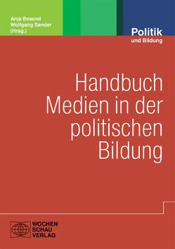 Handbuch Medien in der politischen Bildung von Besand,  Anja, Sander,  Wolfgang