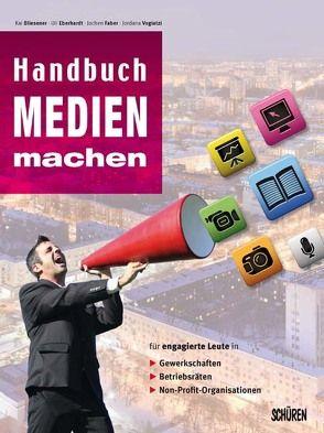 Handbuch Medien machen von Bliesener,  Kai, Eberhardt,  Uli, Faber,  Jochen, Vogiatzi,  Jordana