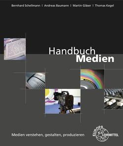 Handbuch Medien – Medien verstehen, gestalten, produzieren von Baumann,  Andreas, Gläser,  Martin, Kegel,  Thomas, Schellmann,  Bernhard