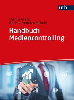 Handbuch Mediencontrolling von Gläser,  Martin, Kühnle,  Boris Alexander
