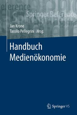 Handbuch Medienökonomie von Krone,  Jan, Pellegrini,  Tassilo