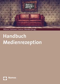 Handbuch Medienrezeption von Bilandzic,  Helena, Gehrau,  Volker, Schramm,  Holger, Wünsch,  Carsten