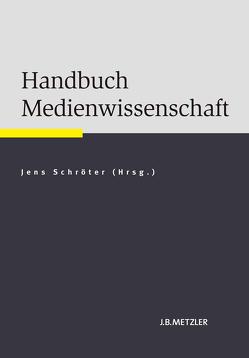 Handbuch Medienwissenschaft von Ruschmeyer,  Simon, Schröter,  Jens, Walke,  Elisabeth