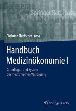 Handbuch Medizinökonomie I von Thielscher,  Christian
