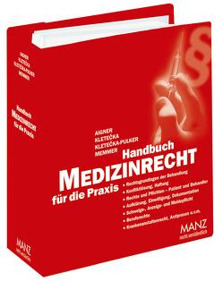 Handbuch Medizinrecht für die Praxis inkl. 27. AL von Aigner,  Gerhard, Kletecka,  Andreas, Kletecka-Pulker,  Maria, Memmer,  Michael