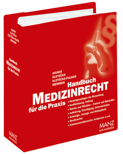 Handbuch Medizinrecht für die Praxis inkl. 28. AL von Aigner,  Gerhard, Kletecka,  Andreas, Kletecka-Pulker,  Maria, Memmer,  Michael