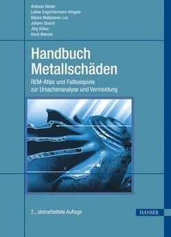 Handbuch Metallschäden von Engel,  Lothar, Klingele,  Hermann, Matijasevic-Lux,  Biljana, Neidel,  Andreas, Völker,  Jörg