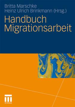 Handbuch Migrationsarbeit von Brinkmann,  Heinz Ulrich, Marschke,  Britta