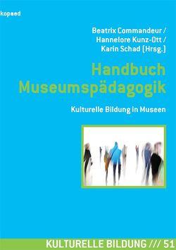 Handbuch Museumspädagogik von Commandeur,  Beatrix, Kunz-Ott,  Hannelore, Schad,  Karin