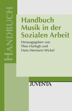 Handbuch Musik in der Sozialen Arbeit von Hartogh,  Theo, Wickel,  Hans Hermann