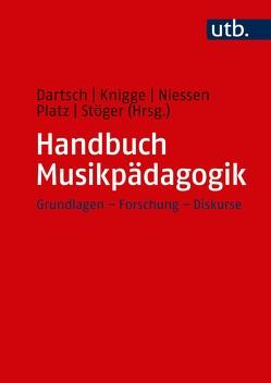 Handbuch Musikpädagogik von Dartsch,  Michael, Knigge,  Jens, Niessen,  Anne, Platz,  Friedrich, Stöger,  Christine