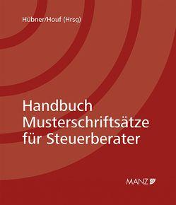 Handbuch Musterschriftsätze für Steuerberater inkl. 20. Lfg von Houf,  Herbert, Hübner,  Klaus