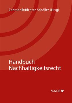 Handbuch Nachhaltigkeitsrecht von Richter-Schöller,  Christian, Zahradnik,  Andreas