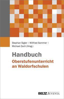 Handbuch Oberstufenunterricht an Waldorfschulen von Sigler,  Stephan, Sommer,  Wilfried, Zech,  M. Michael