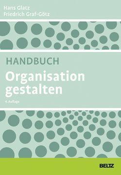 Handbuch Organisation gestalten von Glatz,  Hans, Graf-Götz,  Friedrich