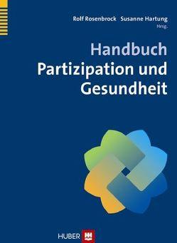 Handbuch Partizipation und Gesundheit von Hartung,  Susanne, Rosenbrock,  Rolf