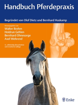 Handbuch Pferdepraxis von Brehm,  Walter, Gehlen,  Heidrun, Ohnesorge,  Bernhard, Wehrend,  Axel