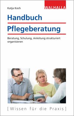 Handbuch Pflegeberatung von Koch,  Katja