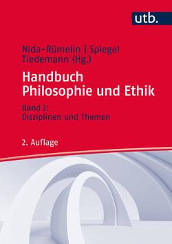 Handbuch Philosophie und Ethik von Nida-Ruemelin,  Julian, Spiegel,  Irina, Tiedemann,  Markus
