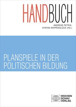 Handbuch Planspiele in der politischen Bildung von Petrik,  Andreas, Rappenglück,  Stefan