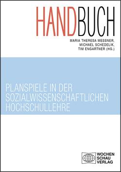 Handbuch Planspiele in der sozialwissenschaftlichen Hochschullehre von Engartner,  Tim, Meßner,  Maria Theresa, Schedelik,  Michael