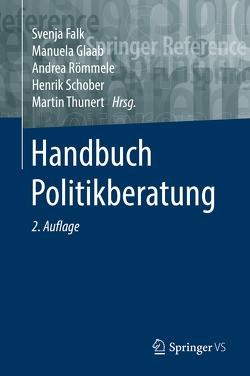 Handbuch Politikberatung von Falk,  Svenja, Glaab,  Manuela, Römmele,  Andrea, Schober,  Henrik, Thunert,  Martin