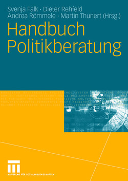 Handbuch Politikberatung von Falk,  Svenja, Rehfeld,  Dieter, Römmele,  Andrea, Thunert,  Martin