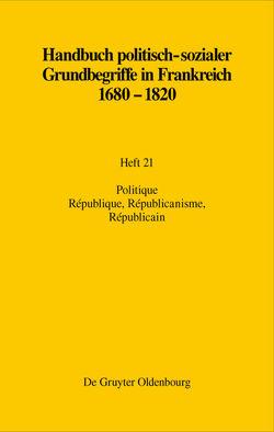Handbuch politisch-sozialer Grundbegriffe in Frankreich 1680-1820 / Politique. République, Républicanisme, Républicain von Monnier,  Raymonde, Papenheim,  Martin