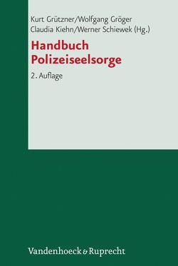 Handbuch Polizeiseelsorge von Gröger,  Wolfgang, Grützner,  Kurt, Kiehn,  Claudia, Schiewek,  Werner