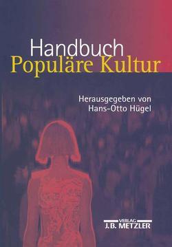 Handbuch Populäre Kultur von Hügel,  Hans Otto