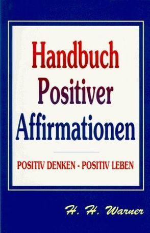 Handbuch Positiver Affirmationen von Warner,  H H