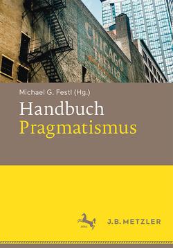 Handbuch Pragmatismus von Festl,  Michael G.