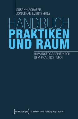Handbuch Praktiken und Raum von Everts,  Jonathan, Schäfer,  Susann