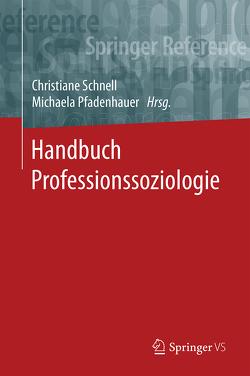 Handbuch Professionssoziologie von Pfadenhauer,  Michaela, Schnell,  Christiane