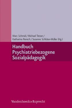 Handbuch Psychiatriebezogene Sozialpädagogik von Rensch,  Katharina, Schlüter-Müller,  Susanne, Schmid,  Marc, Tetzer,  Michael