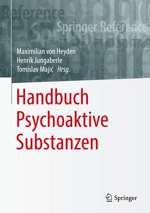Handbuch Psychoaktive Substanzen von Jungaberle,  Henrik, Majić,  Tomislav, von Heyden,  Maximilian