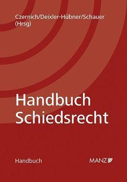 Handbuch Schiedsrecht von Czernich,  Dietmar, Deixler-Hübner,  Astrid, Schauer,  Martin