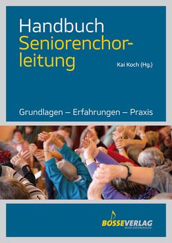 Handbuch Seniorenchorleitung von Koch,  Kai