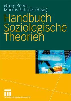 Handbuch Soziologische Theorien von Kneer,  Georg, Schroer,  Markus