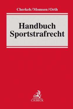 Handbuch Sportstrafrecht von Cherkeh,  Rainer T., Momsen,  Carsten, Orth,  Jan F.