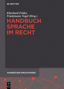 Handbuch Sprache im Recht von Felder,  Ekkehard, Vogel,  Friedemann