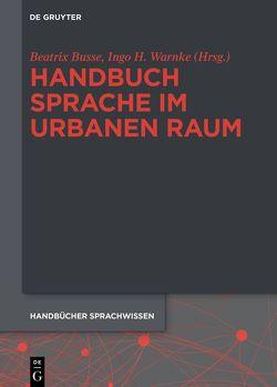 Handbuch Sprache im urbanen Raum von Busse,  Beatrix, Warnke,  Ingo H.