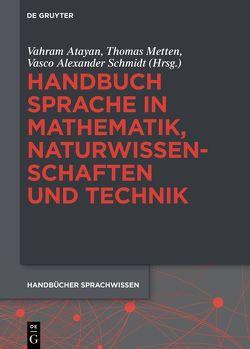 Handbuch Sprache in Mathematik, Naturwissenschaften und Technik von Atayan,  Vahram, Metten,  Thomas, Schmidt,  Vasco Alexander