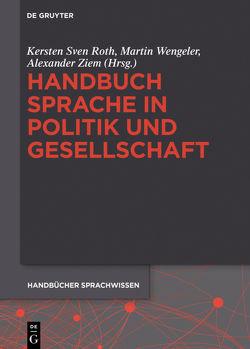 Handbuch Sprache in Politik und Gesellschaft von Roth,  Kersten Sven, Wengeler,  Martin, Ziem,  Alexander